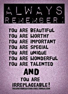 Always Remember: You are beautiful. You are worthy. You are important. You are special. You are unique. You are wonderful. You are talented. And you are irreplaceable. Good Woman Quotes, You Are Wonderful, Always Remember You, You Are Important, You Are Worthy, It Goes On, Beauty Quotes, Self Esteem, Just In Case