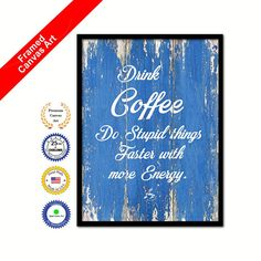 Features  Drink Coffee Do Stupid Things Faster With More Energy Quote Saying Canvas Print with Picture Frame Home Decor Wall Art Gift Ideas  Our unique design is available in a wide variety of colors, and sizes. Design a Colorful, Spirited Space with Trendy Artwork Make your Living Space a Focal Point with Creative Artwork Accents that Bring the Charm of a Home Decor and Office Decoration with Specialized Artwork. Dress up your Walls with these Modern, Rustic, Vintage, Farmhouse…