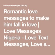 Elegant Romantic Love Messages To Make Him Fall In Love | Love Messages Nigeria   Love  Text Messages, Love Sms U0026 Love Poems