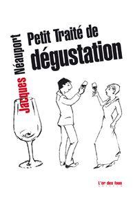 Petit traité de dégustation--Jacques Néauport http://www.lekti-ecriture.com/editeurs/Petit-traite-de-degustation.html