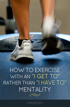 """How to exercise with an """"I get to"""" rather than """"I have to"""