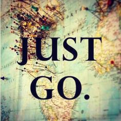 Just go! :)