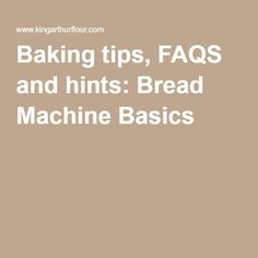 Baking tips, FAQS and hints: Bread Machine Basics