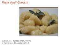 Festa degli Gnocchi - Gnocchi Festival,  Aug. 11-17, 2014, in Santa Caterina (Lusiana), about 21 miles north of Vicenza ; food booths feature gnocchi with a wide variety of sauces; entertainment and live music and dancing every night at 9 p.m.