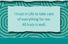 "spiritbearwellness: ""I trust in Life to take care of everything for me. All is truly well. ~ Louise L. Hay """