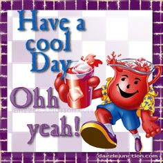 I want to share this Koolaid Cool Day Great Day picture from Dazzle Junction wit. Good Afternoon Quotes, Good Day Quotes, Cute Good Morning, Weekend Quotes, Good Morning Everyone, Good Morning Quotes, Neices Quotes, Good Day Wishes, Good Morning Images Flowers