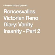 Roncesvalles Victorian Reno Diary: Vanity Insanity - Part 2