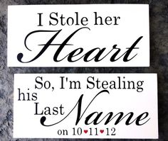 change to He stole my heart, so I stole his last name wedding-ideas