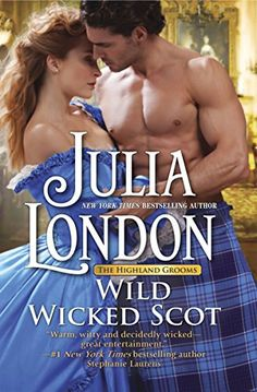 Wild Wicked Scot (The Highland Grooms) by Julia London - Scottish Regency Romance Book Book Series, Book 1, Julia London, Stephanie Laurens, Historical Romance, Romance Novels, Bestselling Author, Book Lovers, Audio Books