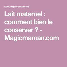 Lait maternel : comment bien le conserver ? - Magicmaman.com