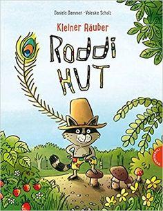 Kleiner Räuber Roddi Hut: Amazon.de: Daniela Dammer, Valeska Scholz: Bücher