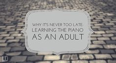If you think that piano lessons are only for kids, think again. Learning the piano as an adult can be rewarding & fun. Here's why it's never too late to learn.