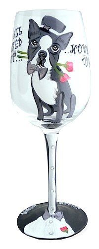 "Boston Terrier Dog Wine Glass . $12.95. Our Boston Terrier Dog Wine Glass is hand painted and reads All Dressed Up With Nowhere to Go and shows a Boston Terrier dog in a tuxedo with a rose in its mouth, matching color design on the glass base, measures about 3.2""W x 8.6""H, 12 ounce capacity, weighs about .4lbs."