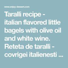 Taralli recipe - italian flavored little bagels with olive oil and white wine. Reteta de taralli - covrigei italienesti cu ulei de masline si vin alb demisec