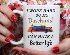 I Work Hard So My Dog Can Have a Better Life Mug - Dachshund Mug - Dachshund - Wiener Dog Mug- Doxie Mug - Doxen Mug- Dachshund coffee mug by MysticCustomDesignCo on Etsy