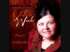 I Held On - Valerie Weeks Her husband is the one that wrote this song, Mr. Ben Weeks.