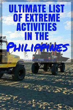 Ultimate List of Extreme Activities in the Philippines. The Philippines is known for having beautiful beaches, delicious food, and hospitable people. Little did you know that it is also a great place to visit if you're looking for adrenaline pumping fun! Check out this ultimate list of extreme activities in the Philippines!  The following are awesome activities (in no particular order) that you must try in the Philippines.