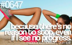 Reason To Be Fit 0647: Because there's no reason to stop, even if I see no progress