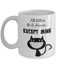 All Kitties Go to Heaven Except Mine Coffee Mug by FredlyDesigns