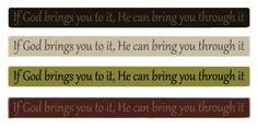 "Country Marketplace - If God brings you to it, He can bring you through it 36"" Sign, $24.99 (http://www.countrymarketplaces.com/if-god-brings-you-to-it-he-can-bring-you-through-it-36-sign/)"