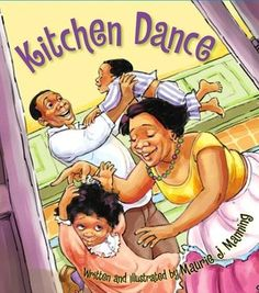 Picture Books--Example of a reassuring story about family connections: Kitchen Dance, Maurie J. Manning