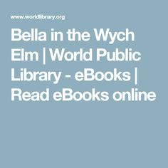 Bella in the Wych Elm | World Public Library - eBooks | Read eBooks online