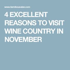 4 EXCELLENT REASONS TO VISIT WINE COUNTRY IN NOVEMBER