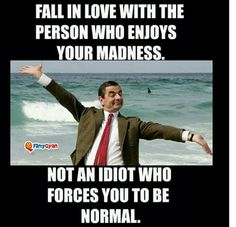 Mr bean is the best example for being yourself funny pinterest fall in love with the person who enjoys your madness not the idiot who forces you to be normal solutioingenieria Choice Image
