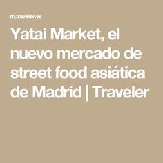 Yatai Market, el nuevo mercado de street food asiática de Madrid | Traveler