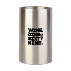 WINE,DINE,& 69 FUNNY ADULT Wine Chiller on CafePress.com