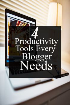 4 Tools to help you become a productive blogger. #blogger #productivity #Tools