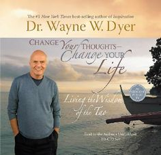Wayne Dyer - 'Change Your Thoughts, Change Your Life' : Living the Wisdom of the Tao