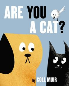 Are you a cat? by Coll Muir. (New York, NY : Harper, an imprint of HarperCollinsPublishers, [2020]). Dog Books, Animal Books, Children's Books, National Book Store, Elephant Book, Everyone Knows, I Love Books, Cartoon Styles, Cool Cats