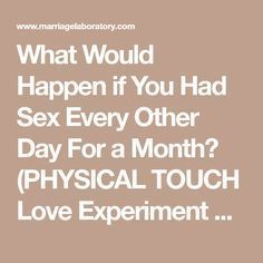What Would Happen if You Had Sex Every Other Day For a Month? (PHYSICAL TOUCH Love Experiment Re-cap) - Marriage Laboratory