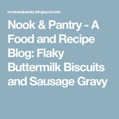 Nook & Pantry - A Food and Recipe Blog: Flaky Buttermilk Biscuits and Sausage Gravy