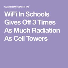 WiFi In Schools Gives Off 3 Times As Much Radiation As Cell Towers
