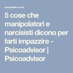 5 cose che manipolatori e narcisisti dicono per farti impazzire - Psicoadvisor | Psicoadvisor