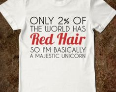 Only 2% Of The World Has Red Hair So I'm Bascially a Majestic Unicorn T-Shirt