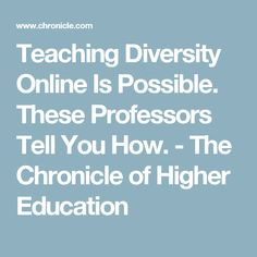 Teaching Diversity Online Is Possible. These Professors Tell You How. - The Chronicle of Higher Education
