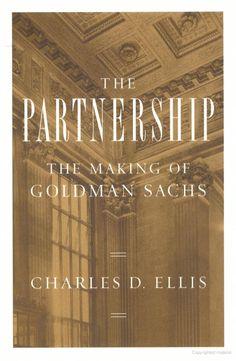 The Partnership: The Making of Goldman Sachs - Charles D. Ellis - Google Books