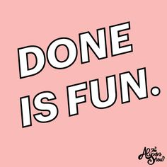 Done is Fun: My Motto for 2016 - The Alison Show