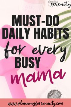 Must-Do Daily Habits Good things to think of when making a daily schedule for stay at home moms - will definitely have to do this!! #organizedmom #SAHM #WAHM #momlife #planningforserenity