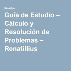 Guía de Estudio – Cálculo y Resolución de Problemas – Renatillius