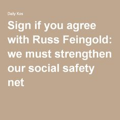 Sign if you agree with Russ Feingold: we must strengthen our social safety net https://www.dailykos.com/campaigns/forms/sign-if-you-agree-with-russ-feingold-we-must-strengthen-our-social-safety-net?detail=email&link_id=11&can_id=cce9d3bba00a5b7f9087fdc1e61dcedf&source=email-yellowstone-officials-are-fed-up-with-bad-behavior-issue-federal-criminal-warrants-for-selfie-bros-3&email_referrer=yellowstone-officials-are-fed- Sign if you agree with Russ Feingold: we must strengthen our social safety…
