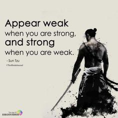 Appear weak when you are strong appear strong when you are weak via QuotesPorn on August 12 2019 at Art Of War Quotes, Wise Quotes, Great Quotes, Words Quotes, Motivational Quotes, Inspirational Quotes, Bad Man Quotes, Quotes For Men, Sayings
