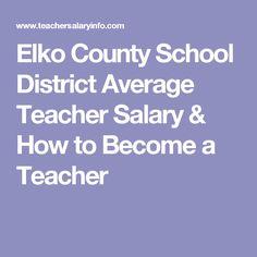 Elko County School District Average Teacher Salary & How to Become a Teacher