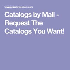 Catalogs by Mail - Request The Catalogs You Want!