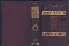 The Mother's Home-Book. A book for her own and her children's management. The British Library copy is at shelf mark 12202ee1/7 Published by Ward, Lock and Tyler probably in 1879, the covers are blocked in gold in blind and in black on fine rib diagonal-grain cloth.