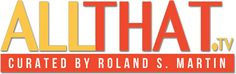 Roland Martin Launches ALLTHAT.TV a New Lifestyle Information Website