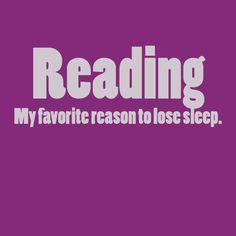 Reading. My favorite reason to lose sleep.